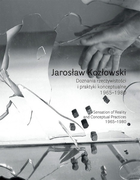 Jarosław Kozłowski: Sensations of Reality and Conceptual Practices 1965–1980
